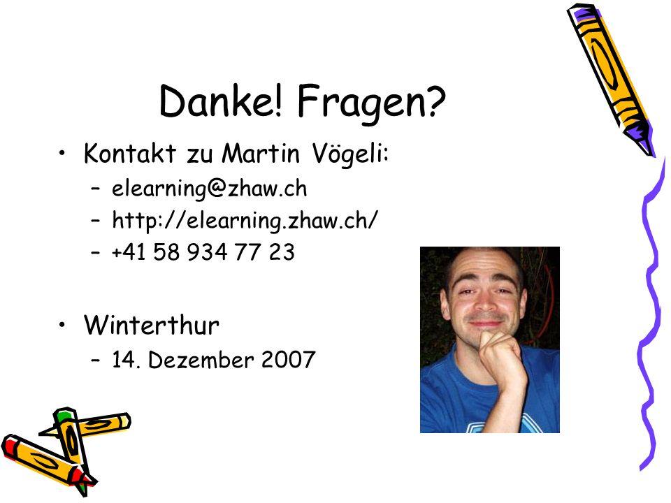 Danke! Fragen? Kontakt zu Martin Vögeli: –elearning@zhaw.ch –http://elearning.zhaw.ch/ –+41 58 934 77 23 Winterthur –14. Dezember 2007