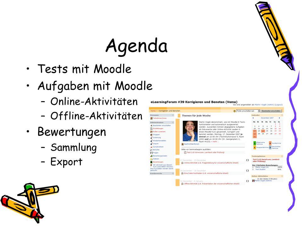 Agenda Tests mit Moodle Aufgaben mit Moodle –Online-Aktivitäten –Offline-Aktivitäten Bewertungen –Sammlung –Export