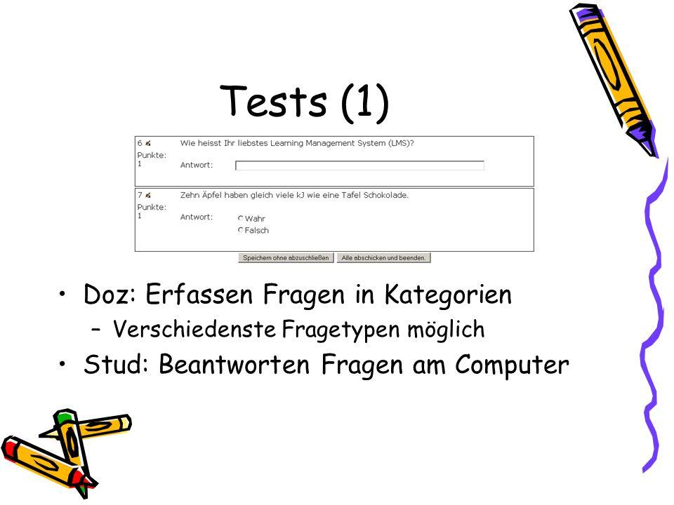 Tests (1) Doz: Erfassen Fragen in Kategorien –Verschiedenste Fragetypen möglich Stud: Beantworten Fragen am Computer