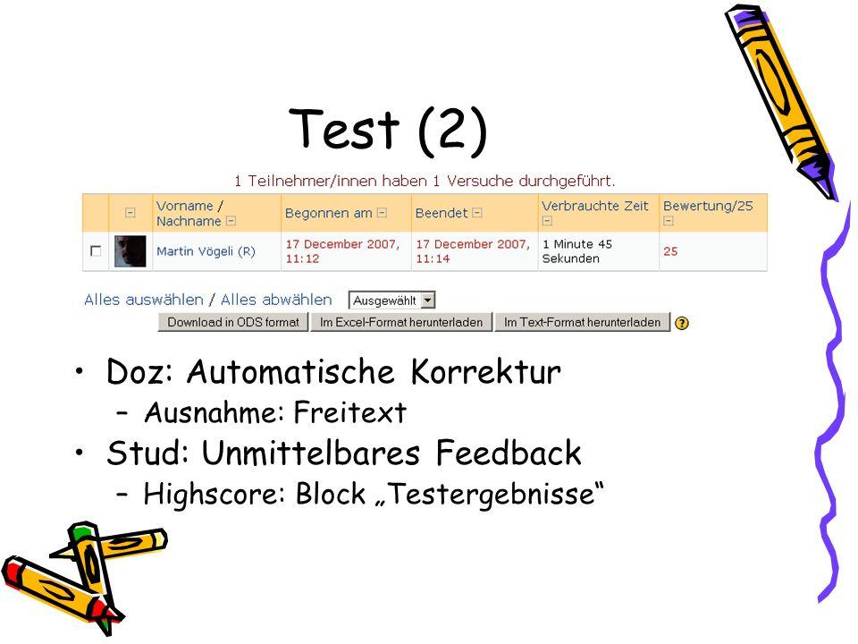 Test (2) Doz: Automatische Korrektur –Ausnahme: Freitext Stud: Unmittelbares Feedback –Highscore: Block Testergebnisse