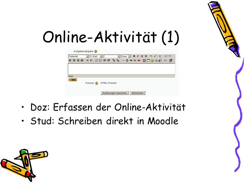 Online-Aktivität (1) Doz: Erfassen der Online-Aktivität Stud: Schreiben direkt in Moodle