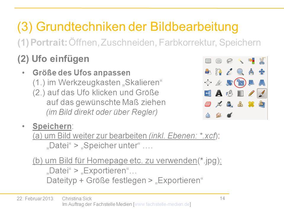 14 (3) Grundtechniken der Bildbearbeitung Christina Sick Im Auftrag der Fachstelle Medien [www.fachstelle-medien.de] Größe des Ufos anpassen (1.) im W