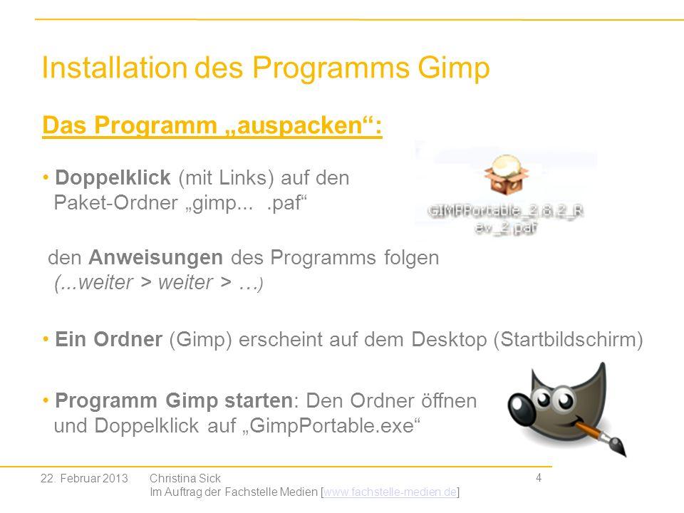 Installation des Programms Gimp 4 Christina Sick Im Auftrag der Fachstelle Medien [www.fachstelle-medien.de]www.fachstelle-medien.de Das Programm ausp