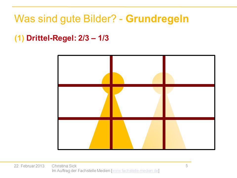 5 Was sind gute Bilder? - Grundregeln (1) Drittel-Regel: 2/3 – 1/3 Christina Sick Im Auftrag der Fachstelle Medien [www.fachstelle-medien.de]www.fachs