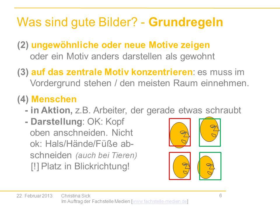 6 Was sind gute Bilder? - Grundregeln (2) ungewöhnliche oder neue Motive zeigen oder ein Motiv anders darstellen als gewohnt (3) auf das zentrale Moti