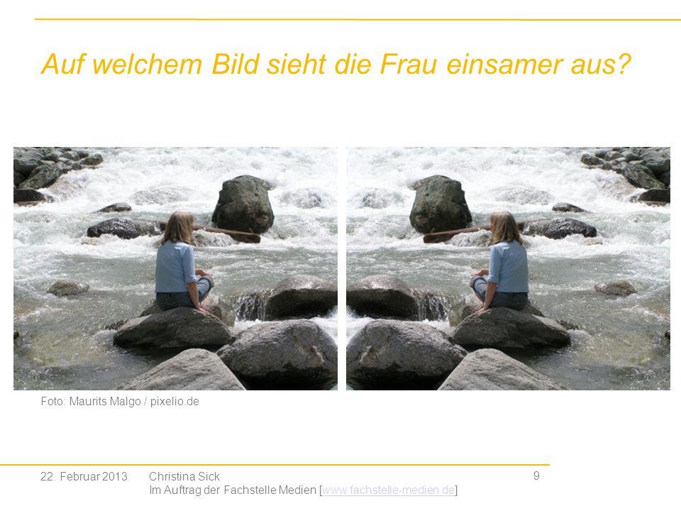 9 Christina Sick Im Auftrag der Fachstelle Medien [www.fachstelle-medien.de]www.fachstelle-medien.de 22. Februar 2013 Auf welchem Bild sieht die Frau