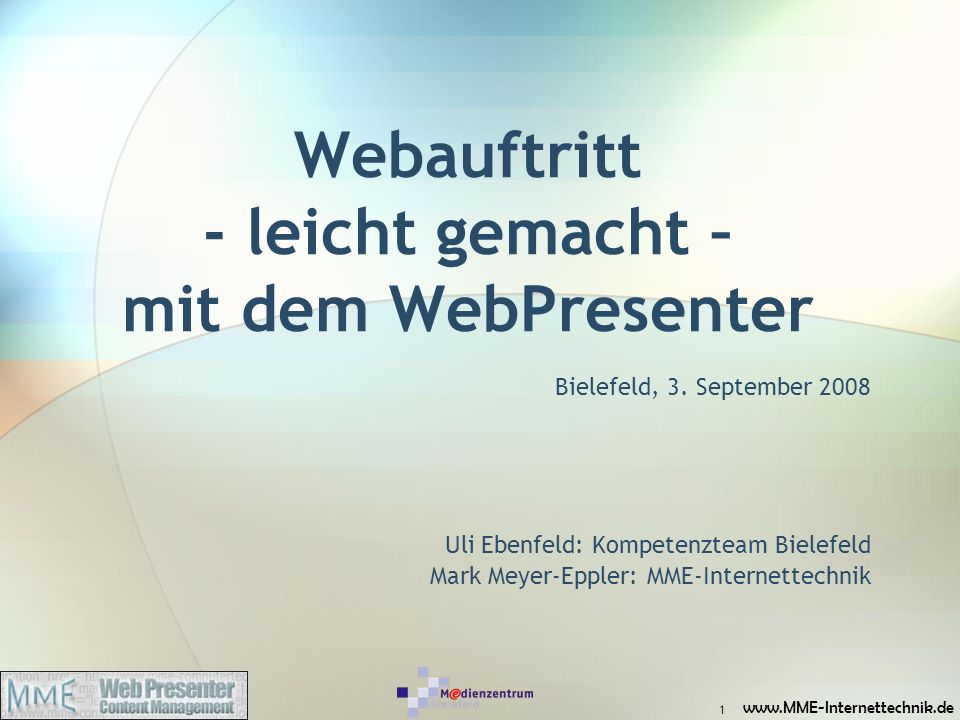 www.MME-Internettechnik.de Webauftritt - leicht gemacht – mit dem WebPresenter Bielefeld, 3. September 2008 Uli Ebenfeld: Kompetenzteam Bielefeld Mark