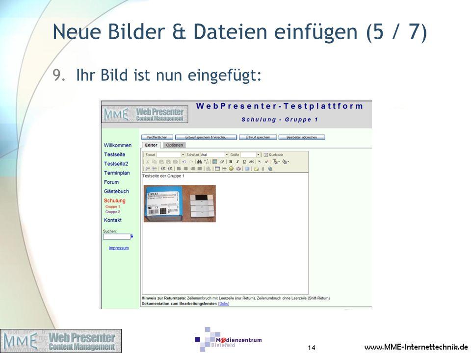 www.MME-Internettechnik.de Neue Bilder & Dateien einfügen (5 / 7) 9.Ihr Bild ist nun eingefügt: 14
