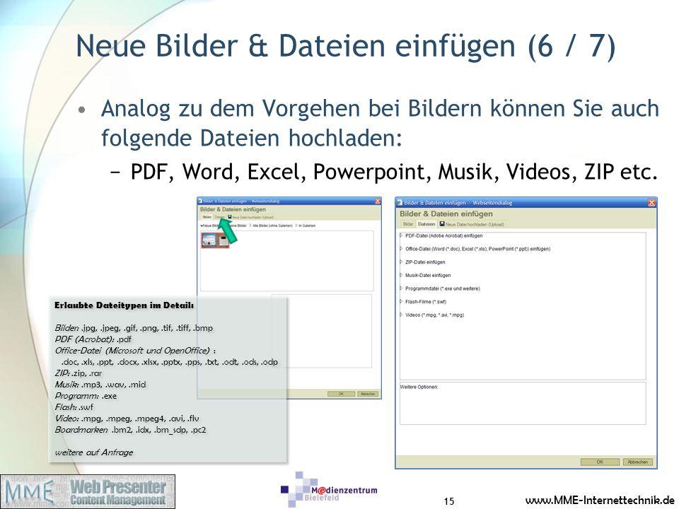 www.MME-Internettechnik.de Neue Bilder & Dateien einfügen (6 / 7) Analog zu dem Vorgehen bei Bildern können Sie auch folgende Dateien hochladen: PDF, Word, Excel, Powerpoint, Musik, Videos, ZIP etc.