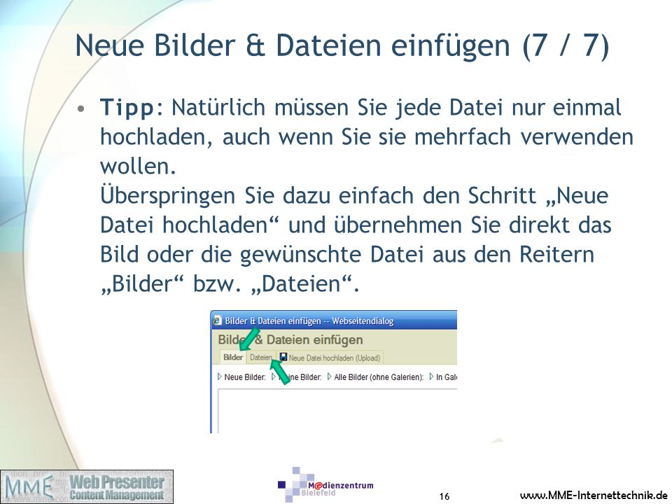 www.MME-Internettechnik.de Neue Bilder & Dateien einfügen (7 / 7) Tipp: Natürlich müssen Sie jede Datei nur einmal hochladen, auch wenn Sie sie mehrfach verwenden wollen.