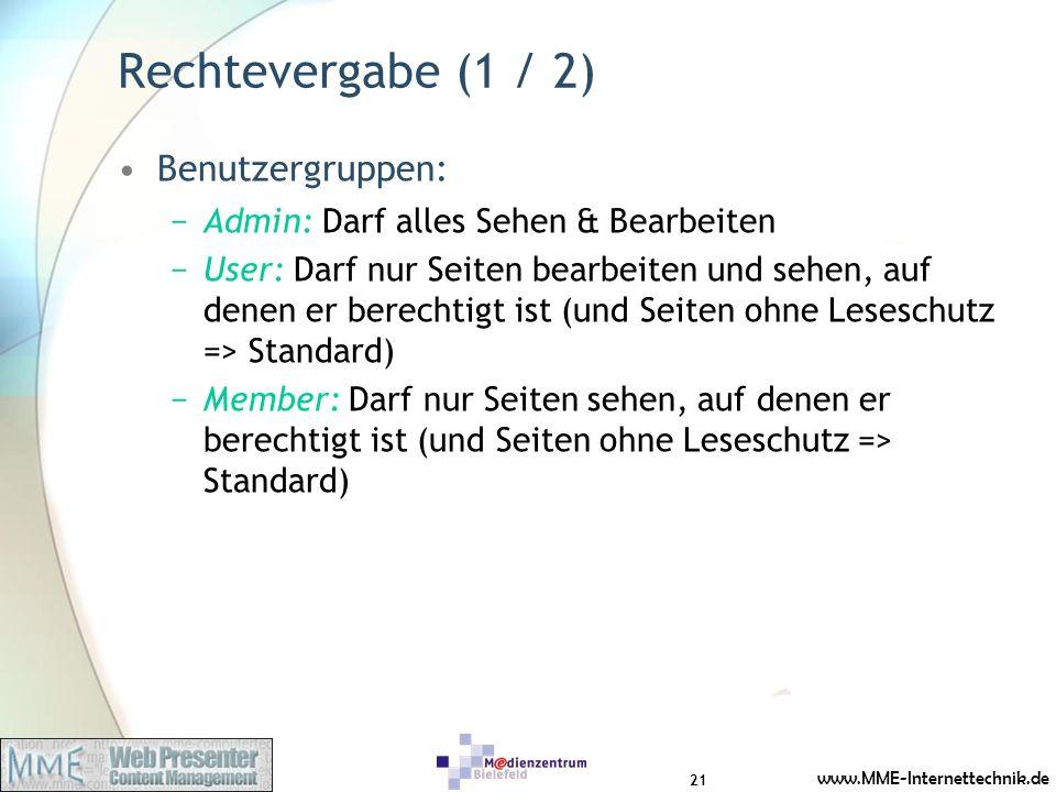 www.MME-Internettechnik.de Rechtevergabe (1 / 2) Benutzergruppen: Admin: Darf alles Sehen & Bearbeiten User: Darf nur Seiten bearbeiten und sehen, auf
