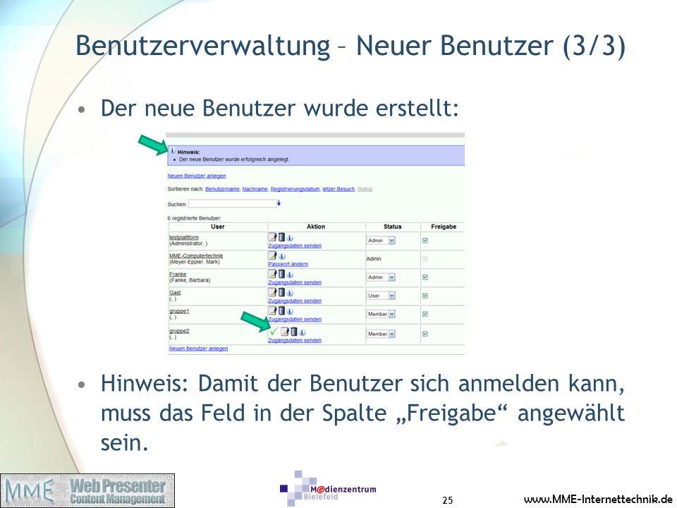 www.MME-Internettechnik.de Benutzerverwaltung – Neuer Benutzer (3/3) Der neue Benutzer wurde erstellt: Hinweis: Damit der Benutzer sich anmelden kann, muss das Feld in der Spalte Freigabe angewählt sein.