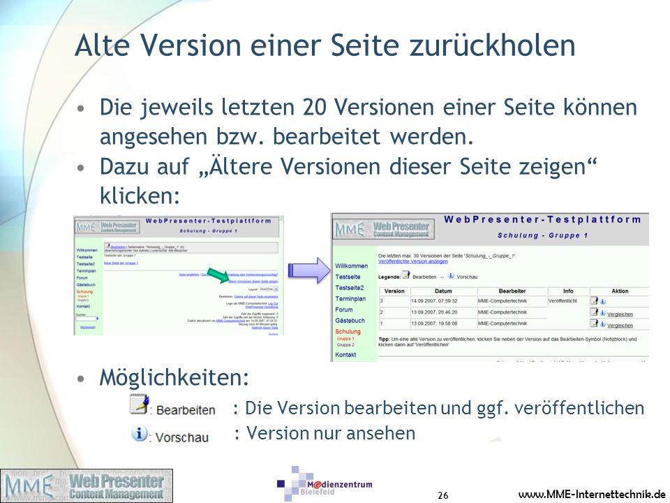 www.MME-Internettechnik.de Alte Version einer Seite zurückholen Die jeweils letzten 20 Versionen einer Seite können angesehen bzw. bearbeitet werden.