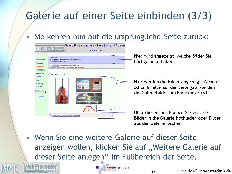 www.MME-Internettechnik.de Galerie auf einer Seite einbinden (3/3) Sie kehren nun auf die ursprüngliche Seite zurück: Wenn Sie eine weitere Galerie auf dieser Seite anzeigen wollen, klicken Sie auf Weitere Galerie auf dieser Seite anlegen im Fußbereich der Seite.