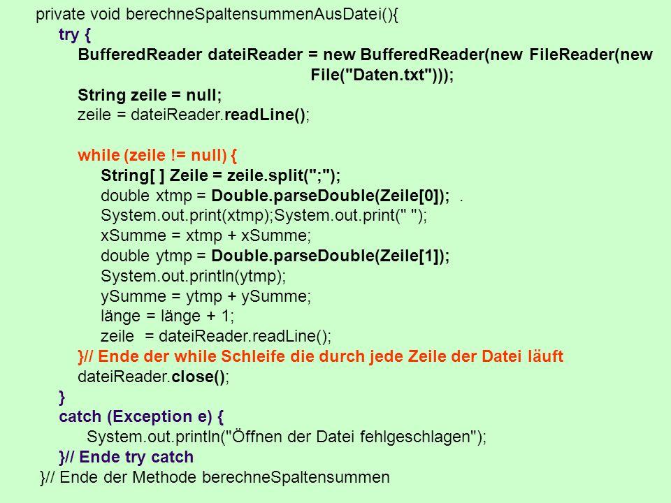 private void berechneSpaltensummenAusDatei(){ try { BufferedReader dateiReader = new BufferedReader(new FileReader(new File(