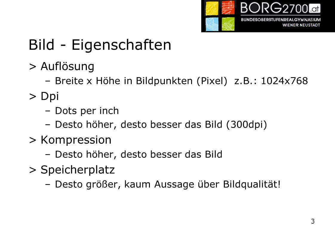Bild - Eigenschaften >Auflösung –Breite x Höhe in Bildpunkten (Pixel) z.B.: 1024x768 >Dpi –Dots per inch –Desto höher, desto besser das Bild (300dpi)