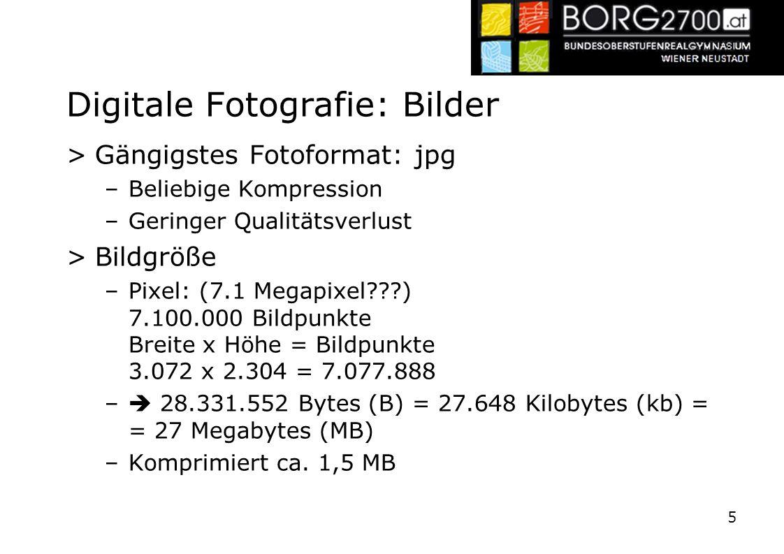 Digitale Fotografie: Bilder >Gängigstes Fotoformat: jpg –Beliebige Kompression –Geringer Qualitätsverlust >Bildgröße –Pixel: (7.1 Megapixel???) 7.100.