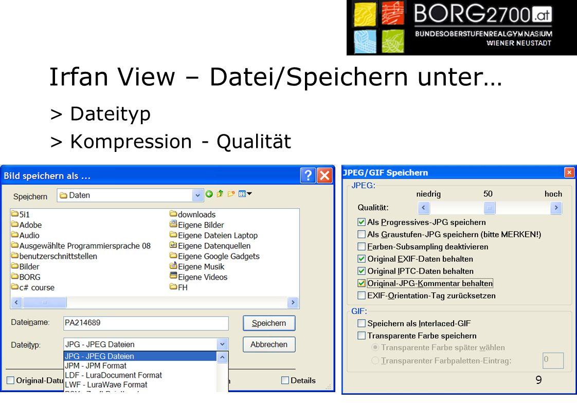 Irfan View – Datei/Speichern unter… >Dateityp >Kompression - Qualität 9