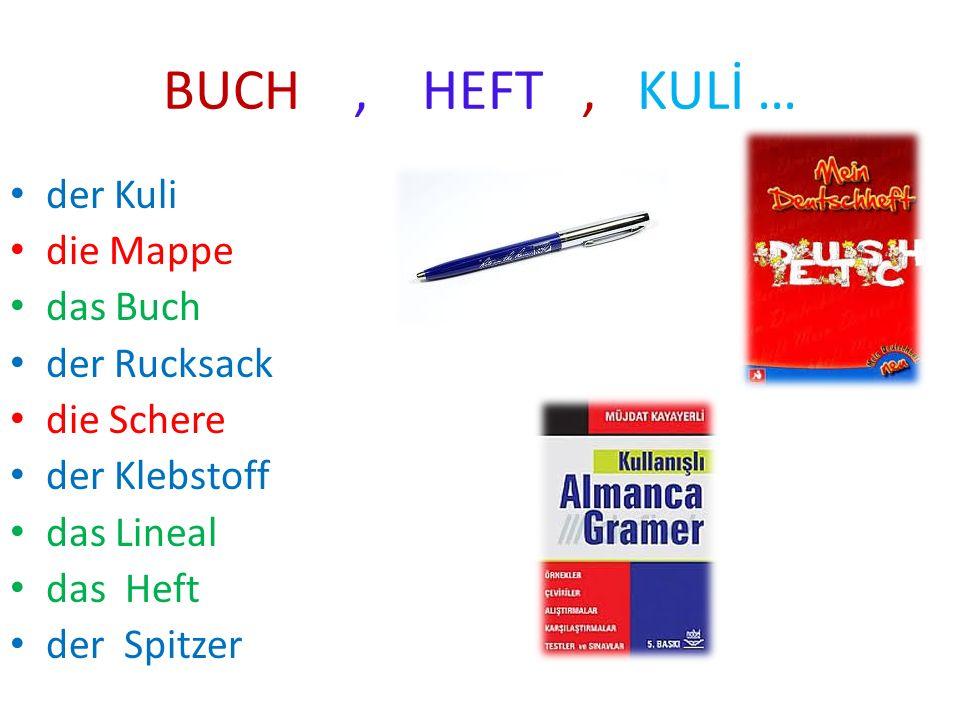 BUCH, HEFT, KULİ … der Kuli die Mappe das Buch der Rucksack die Schere der Klebstoff das Lineal das Heft der Spitzer