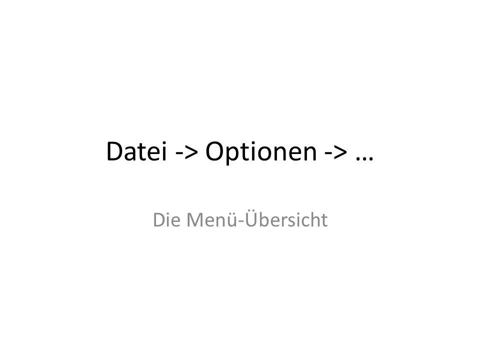 Datei -> Optionen -> … Die Menü-Übersicht