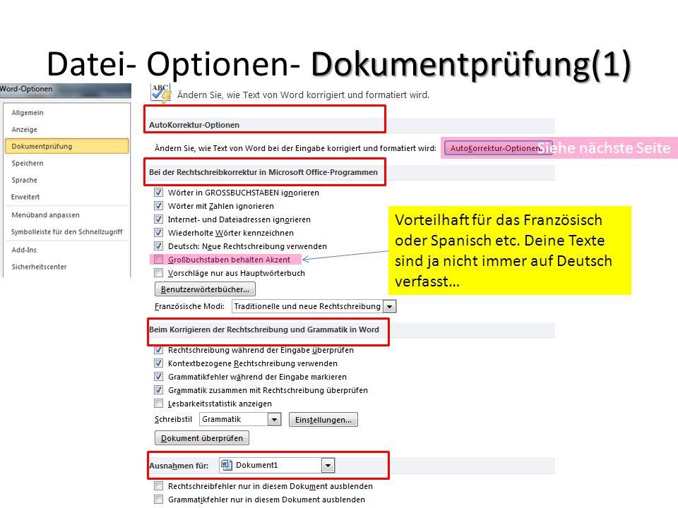 Dokumentprüfung(1) Datei- Optionen- Dokumentprüfung(1) Siehe nächste Seite Vorteilhaft für das Französisch oder Spanisch etc. Deine Texte sind ja nich