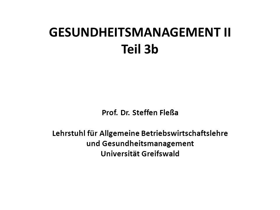 GESUNDHEITSMANAGEMENT II Teil 3b Prof. Dr. Steffen Fleßa Lehrstuhl für Allgemeine Betriebswirtschaftslehre und Gesundheitsmanagement Universität Greif
