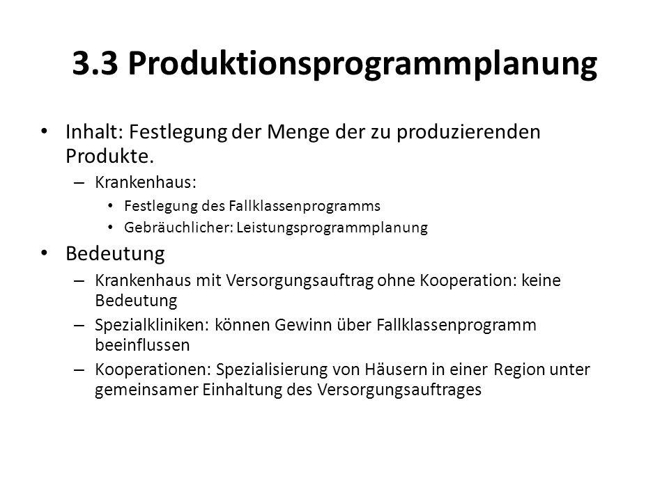 3.3 Produktionsprogrammplanung Inhalt: Festlegung der Menge der zu produzierenden Produkte. – Krankenhaus: Festlegung des Fallklassenprogramms Gebräuc