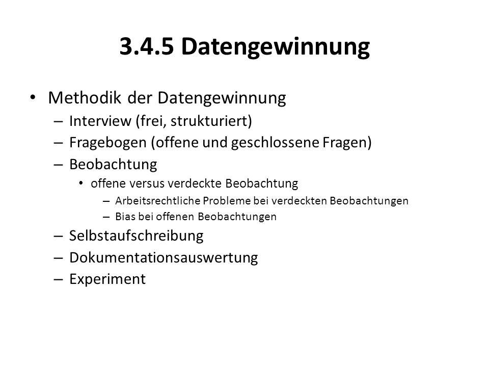 3.4.5 Datengewinnung Methodik der Datengewinnung – Interview (frei, strukturiert) – Fragebogen (offene und geschlossene Fragen) – Beobachtung offene v