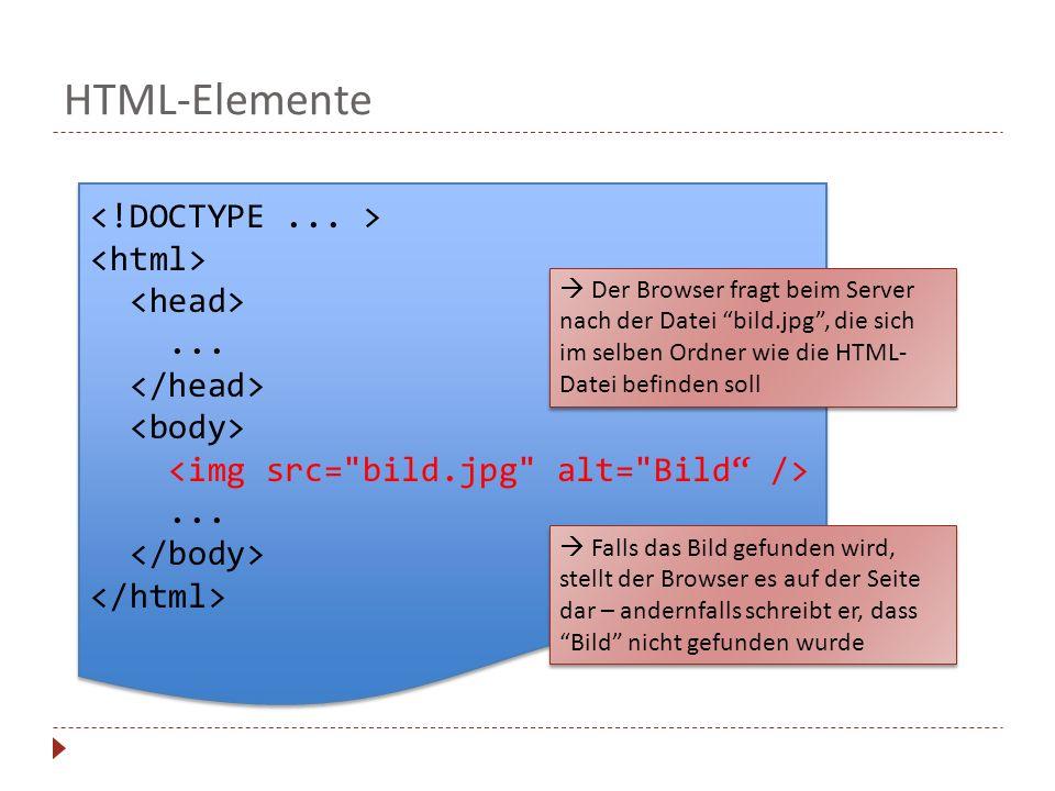 HTML-Elemente............ Der Browser fragt beim Server nach der Datei bild.jpg, die sich im selben Ordner wie die HTML- Datei befinden soll Falls das
