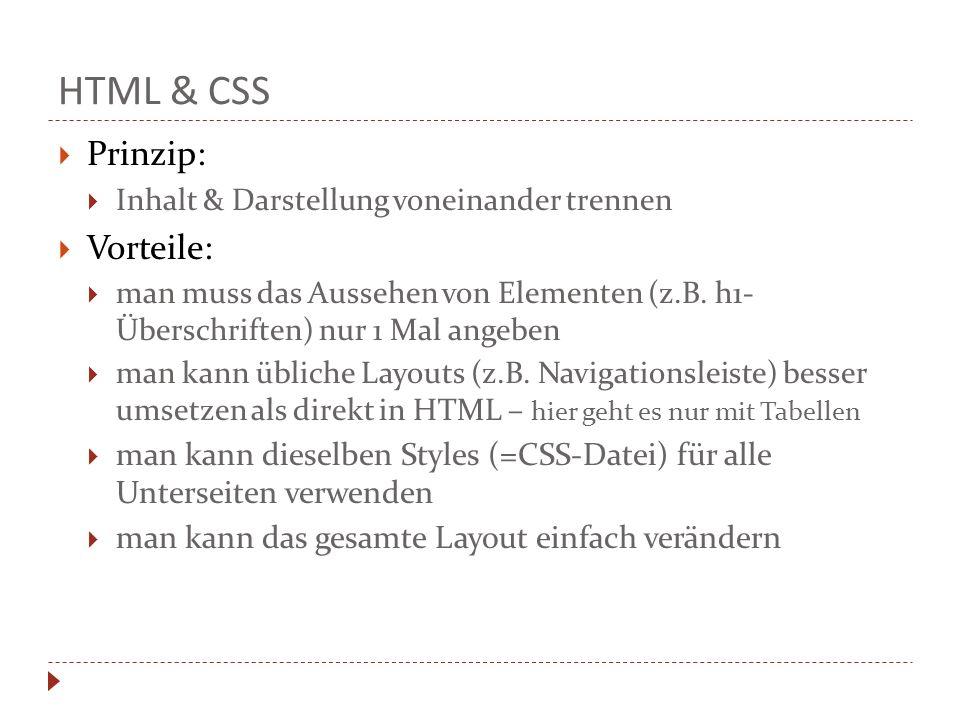HTML & CSS Prinzip: Inhalt & Darstellung voneinander trennen Vorteile: man muss das Aussehen von Elementen (z.B. h1- Überschriften) nur 1 Mal angeben