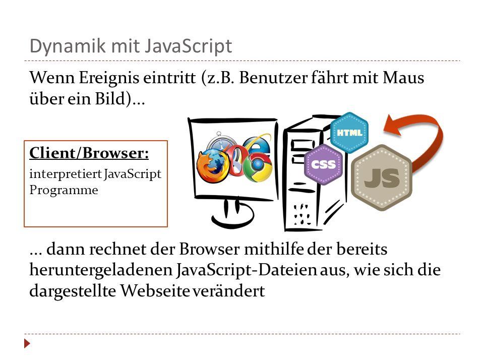 Dynamik mit JavaScript Wenn Ereignis eintritt (z.B. Benutzer fährt mit Maus über ein Bild)...... dann rechnet der Browser mithilfe der bereits herunte