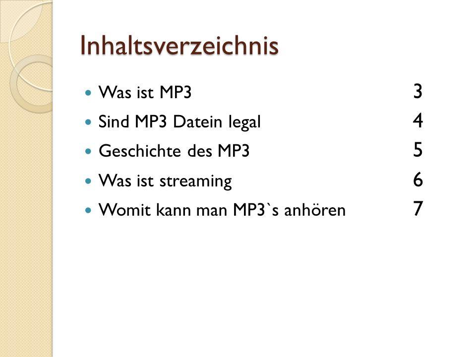Inhaltsverzeichnis Was ist MP3 3 Sind MP3 Datein legal 4 Geschichte des MP3 5 Was ist streaming 6 Womit kann man MP3`s anhören 7