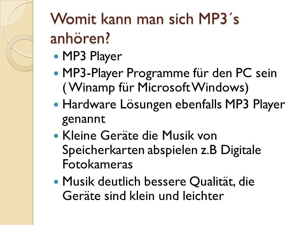Womit kann man sich MP3´s anhören? MP3 Player MP3-Player Programme für den PC sein ( Winamp für Microsoft Windows) Hardware Lösungen ebenfalls MP3 Pla