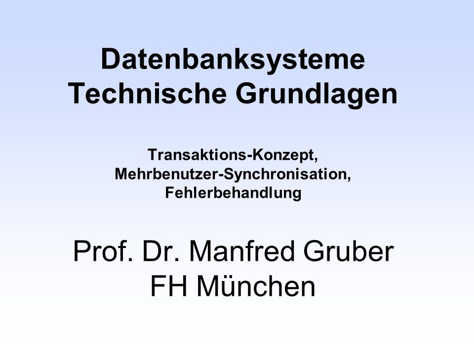 Datenbanksysteme Technische Grundlagen Transaktions-Konzept, Mehrbenutzer-Synchronisation, Fehlerbehandlung Prof. Dr. Manfred Gruber FH München