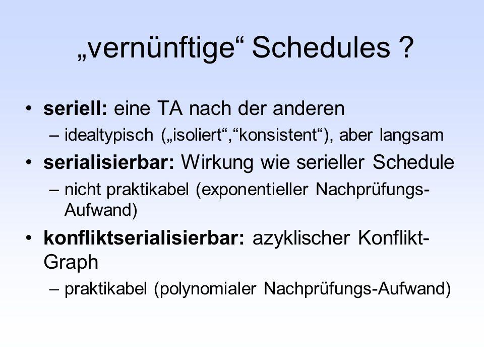 vernünftige Schedules ? seriell: eine TA nach der anderen –idealtypisch (isoliert,konsistent), aber langsam serialisierbar: Wirkung wie serieller Sche