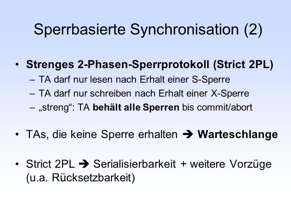 Sperrbasierte Synchronisation (2) Strenges 2-Phasen-Sperrprotokoll (Strict 2PL) –TA darf nur lesen nach Erhalt einer S-Sperre –TA darf nur schreiben n