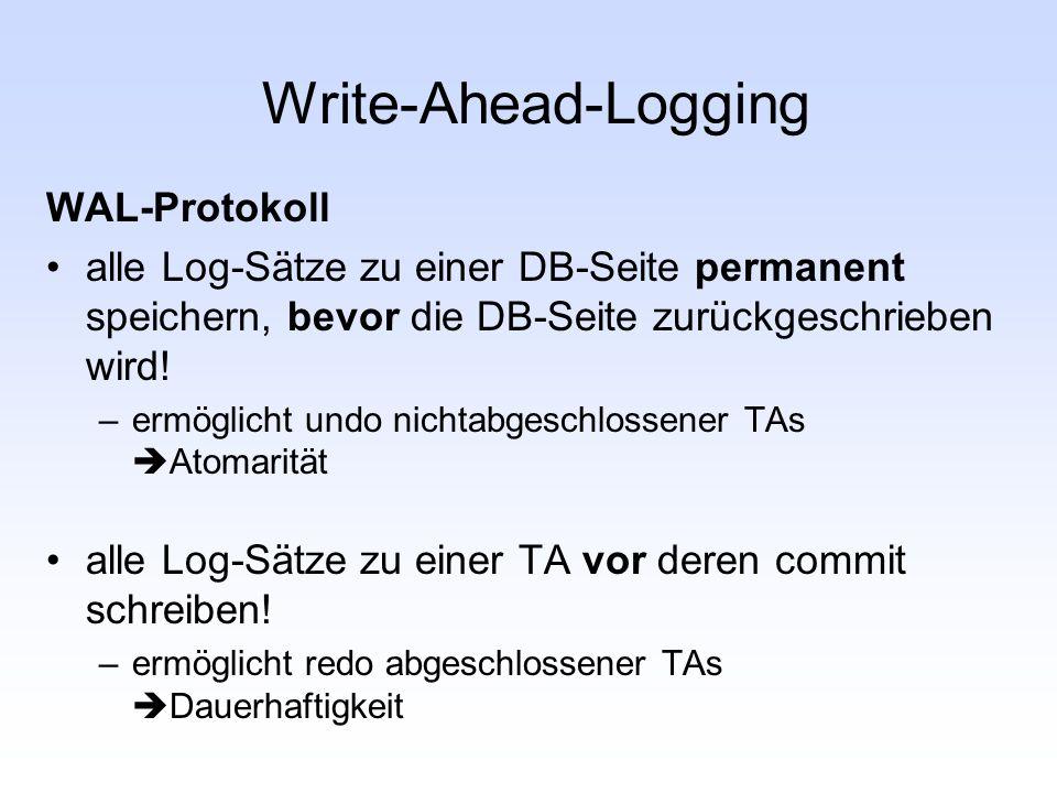 Write-Ahead-Logging WAL-Protokoll alle Log-Sätze zu einer DB-Seite permanent speichern, bevor die DB-Seite zurückgeschrieben wird! –ermöglicht undo ni
