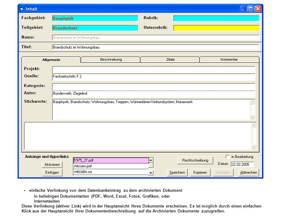 - einfache Verlinkung von dem Datenbankeintrag zu dem archivierten Dokument in beliebigen Dokumentarten (PDF, Word, Excel, Fotos, Grafiken, oder Internetseiten Diese Verlinkung (aktiver Link) wird in der Hauptansicht Ihres Dokuments erscheinen.