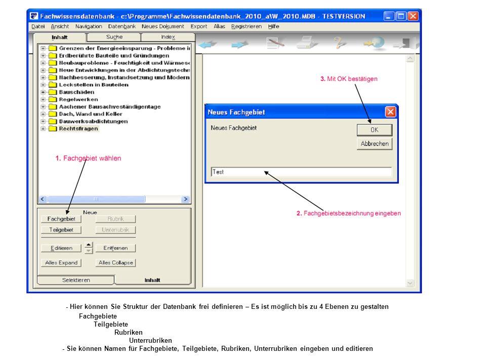- Hier können Sie Struktur der Datenbank frei definieren – Es ist möglich bis zu 4 Ebenen zu gestalten Fachgebiete Teilgebiete Rubriken Unterrubriken - Sie können Namen für Fachgebiete, Teilgebiete, Rubriken, Unterrubriken eingeben und editieren