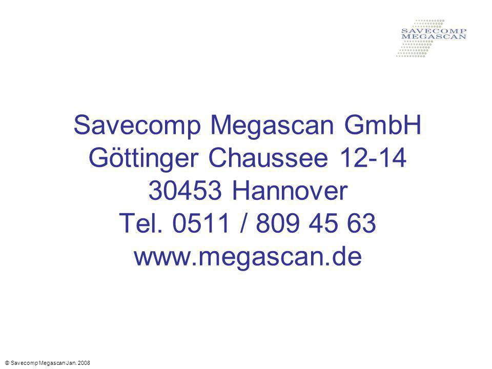 Savecomp Megascan GmbH Göttinger Chaussee 12-14 30453 Hannover Tel. 0511 / 809 45 63 www.megascan.de © Savecomp Megascan Jan. 2008