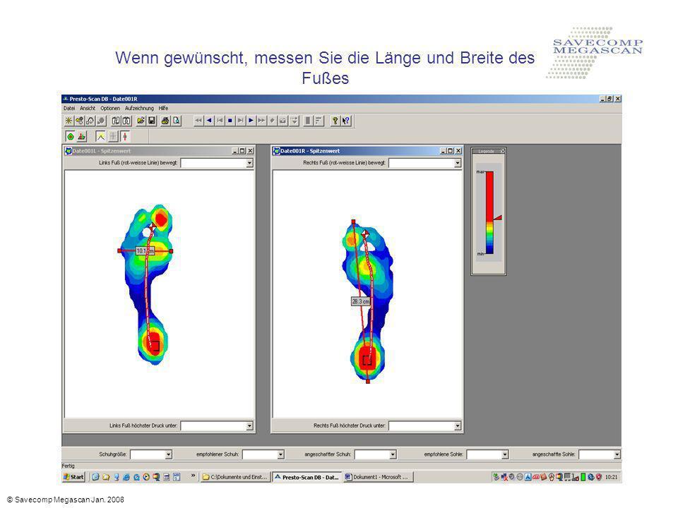 Wenn gewünscht, messen Sie die Länge und Breite des Fußes © Savecomp Megascan Jan. 2008