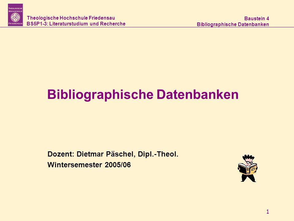 Theologische Hochschule Friedensau BS5P1-3: Literaturstudium und Recherche Baustein 4 Bibliographische Datenbanken 1 Dozent: Dietmar Päschel, Dipl.-Theol.