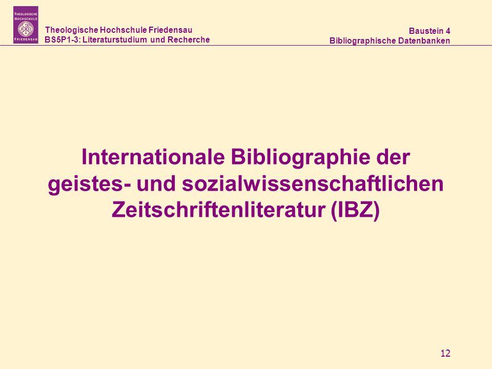 Theologische Hochschule Friedensau BS5P1-3: Literaturstudium und Recherche Baustein 4 Bibliographische Datenbanken 12 Internationale Bibliographie der geistes- und sozialwissenschaftlichen Zeitschriftenliteratur (IBZ)