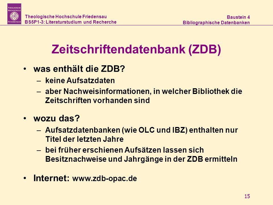 Theologische Hochschule Friedensau BS5P1-3: Literaturstudium und Recherche Baustein 4 Bibliographische Datenbanken 15 Zeitschriftendatenbank (ZDB) was enthält die ZDB.
