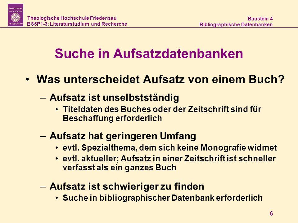 Theologische Hochschule Friedensau BS5P1-3: Literaturstudium und Recherche Baustein 4 Bibliographische Datenbanken 6 Suche in Aufsatzdatenbanken Was unterscheidet Aufsatz von einem Buch.