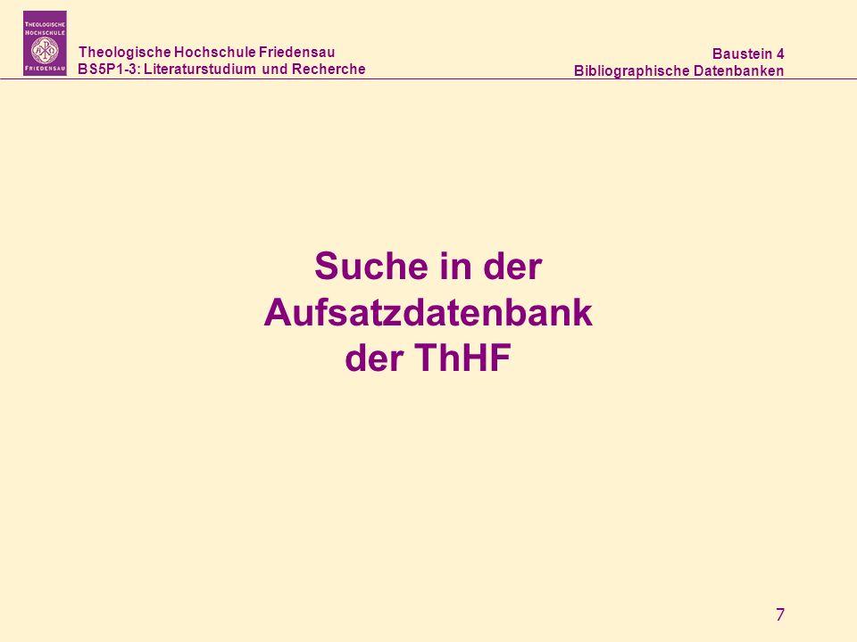 Theologische Hochschule Friedensau BS5P1-3: Literaturstudium und Recherche Baustein 4 Bibliographische Datenbanken 7 Suche in der Aufsatzdatenbank der ThHF