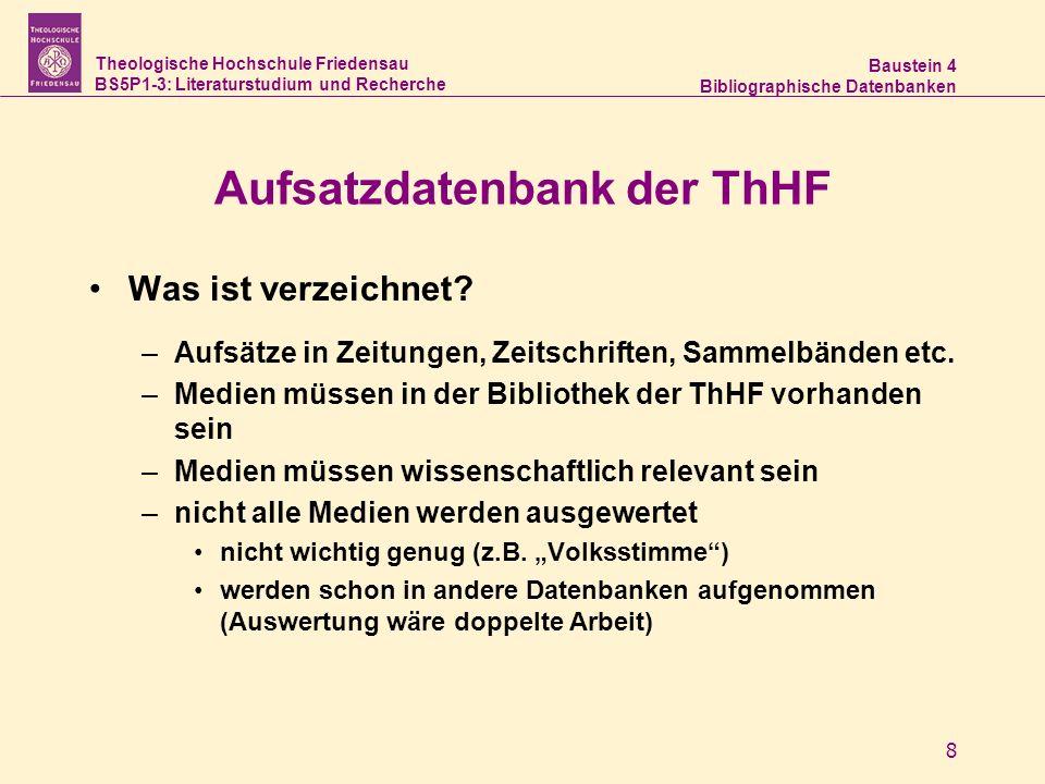 Theologische Hochschule Friedensau BS5P1-3: Literaturstudium und Recherche Baustein 4 Bibliographische Datenbanken 8 Aufsatzdatenbank der ThHF Was ist verzeichnet.