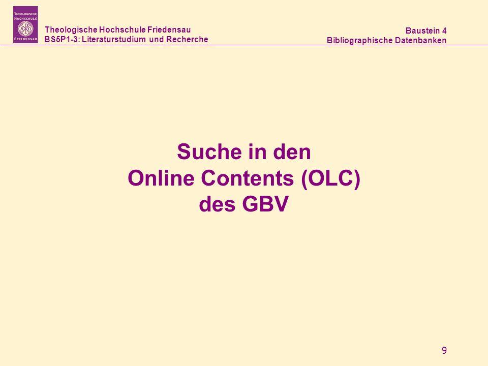 Theologische Hochschule Friedensau BS5P1-3: Literaturstudium und Recherche Baustein 4 Bibliographische Datenbanken 9 Suche in den Online Contents (OLC) des GBV