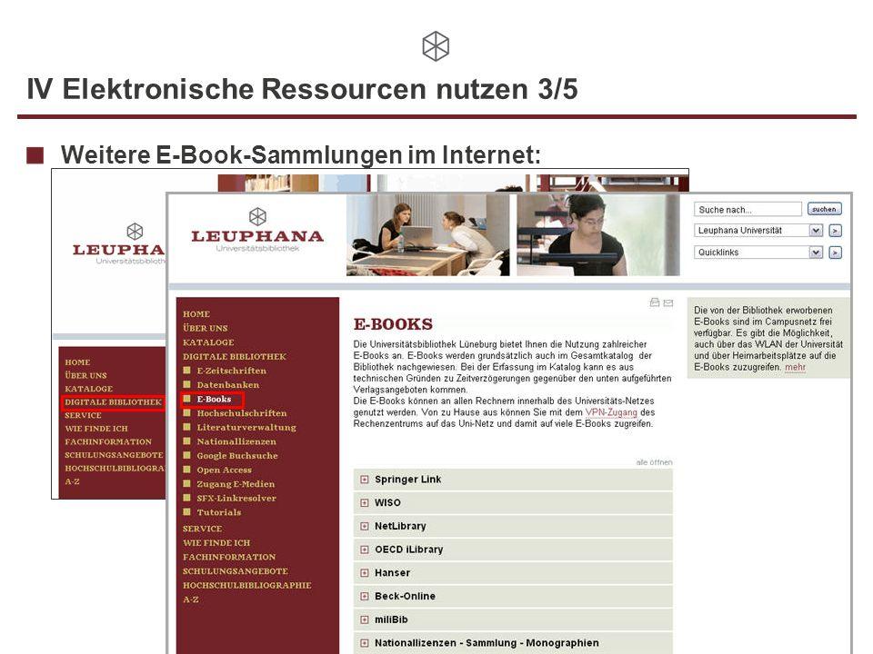 IV Elektronische Ressourcen nutzen 3/5 Weitere E-Book-Sammlungen im Internet: