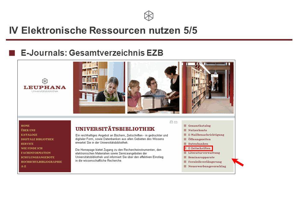 IV Elektronische Ressourcen nutzen 5/5 E-Journals: Gesamtverzeichnis EZB